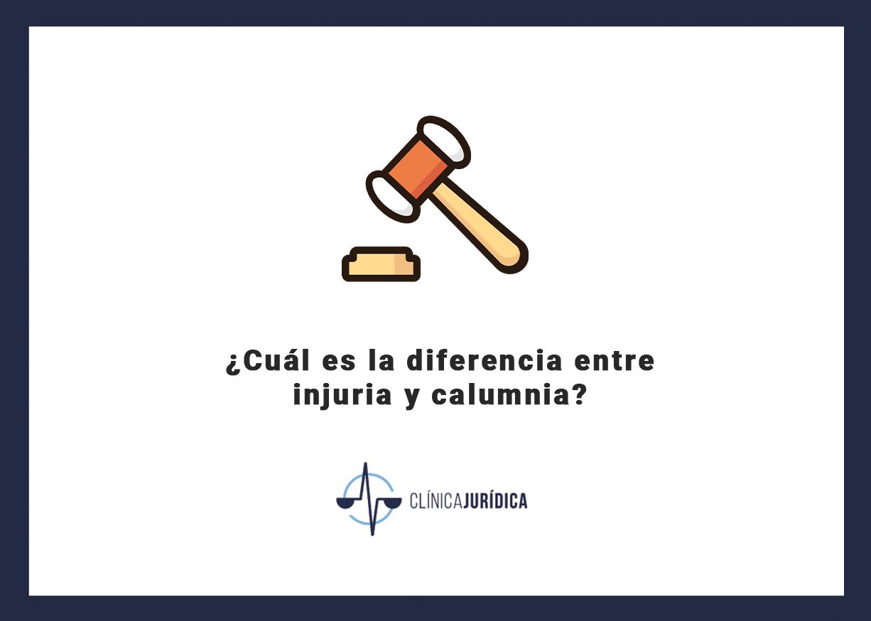 ¿Cuál es la diferencia entre injuria y calumnia?