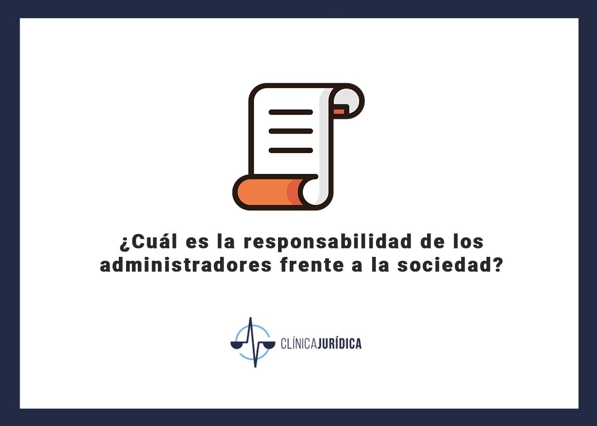 ¿Cuál es la responsabilidad de los administradores frente a la sociedad?