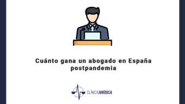 Cuánto gana un abogado en España postpandemia