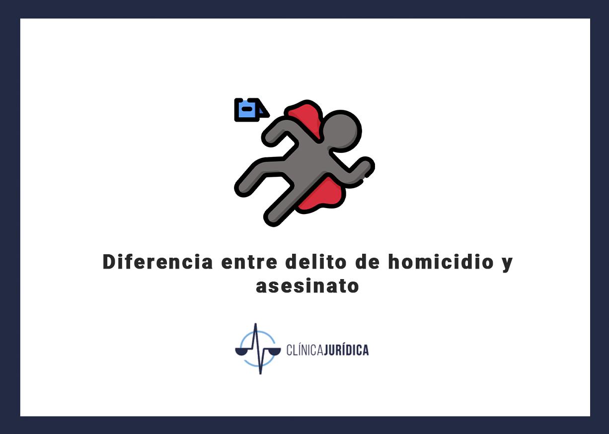 Diferencia entre delito de homicidio y asesinato