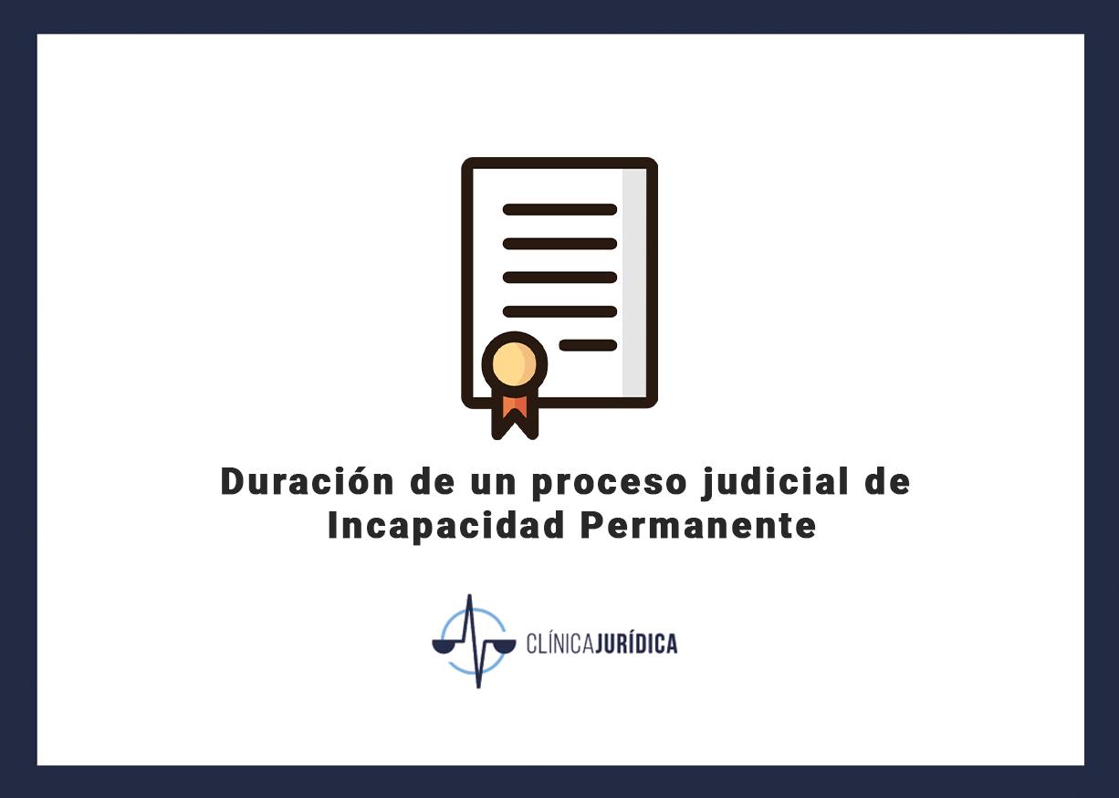Duración de un proceso judicial de Incapacidad Permanente