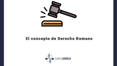 El concepto de Derecho Romano