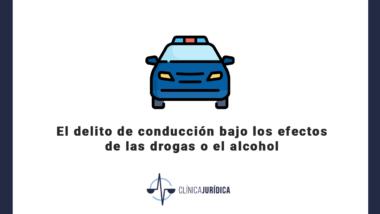 El delito de conducción bajo los efectos de las drogas o el alcohol