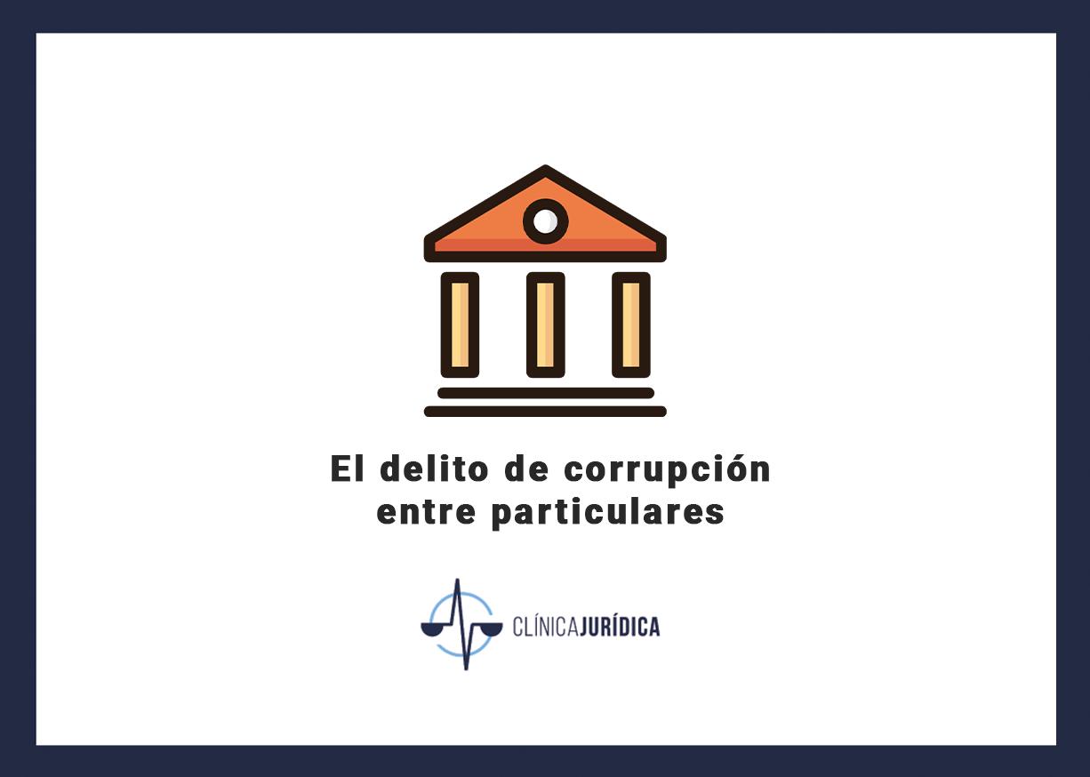 El delito de corrupción entre particulares