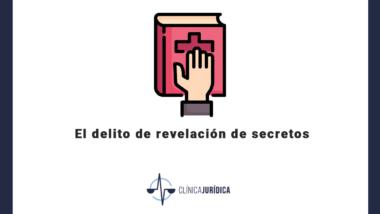 El delito de revelación de secretos