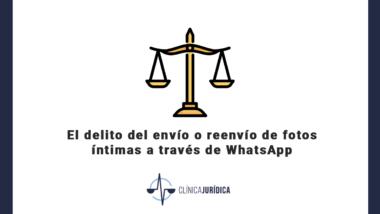 El delito del envío o reenvío de fotos íntimas a través de WhatsApp