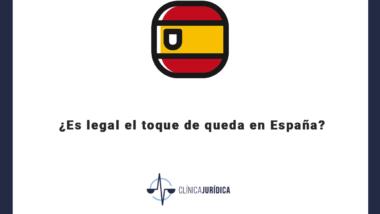 ¿Es legal el toque de queda en España?