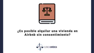 ¿Es posible alquilar una vivienda en Airbnb sin consentimiento?