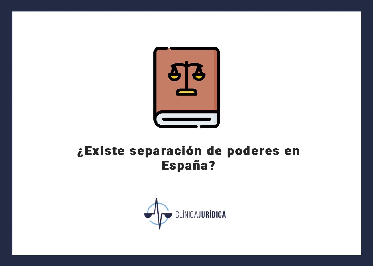 ¿Existe separación de poderes en España?