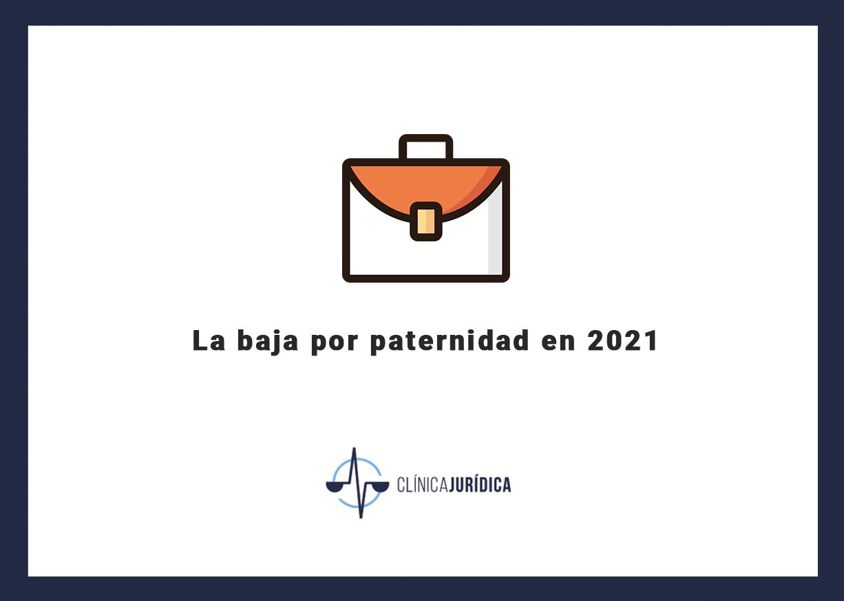 La baja por paternidad en 2021