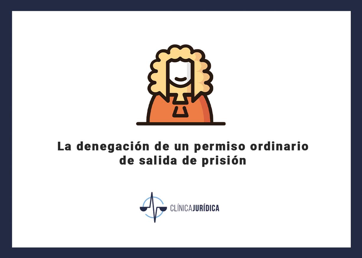 La denegación de un permiso ordinario de salida de prisión