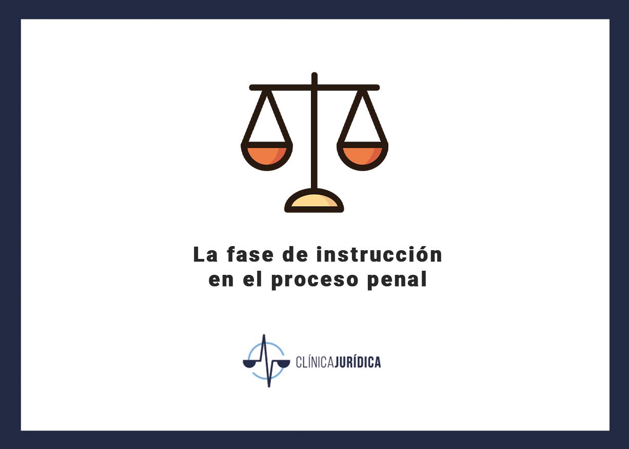 La fase de instrucción en el proceso penal