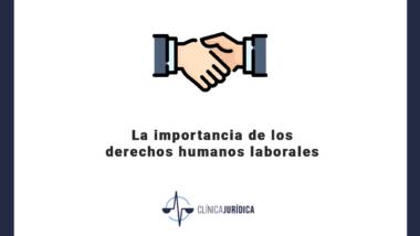 La importancia de los derechos humanos laborales