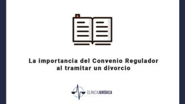 La importancia del Convenio Regulador al tramitar un divorcio