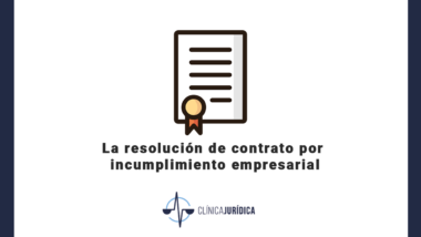 La resolución de contrato por incumplimiento empresarial
