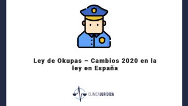 Ley de Okupas – Cambios 2020 en la ley en España