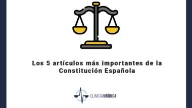 Los 5 artículos más importantes de la Constitución Española