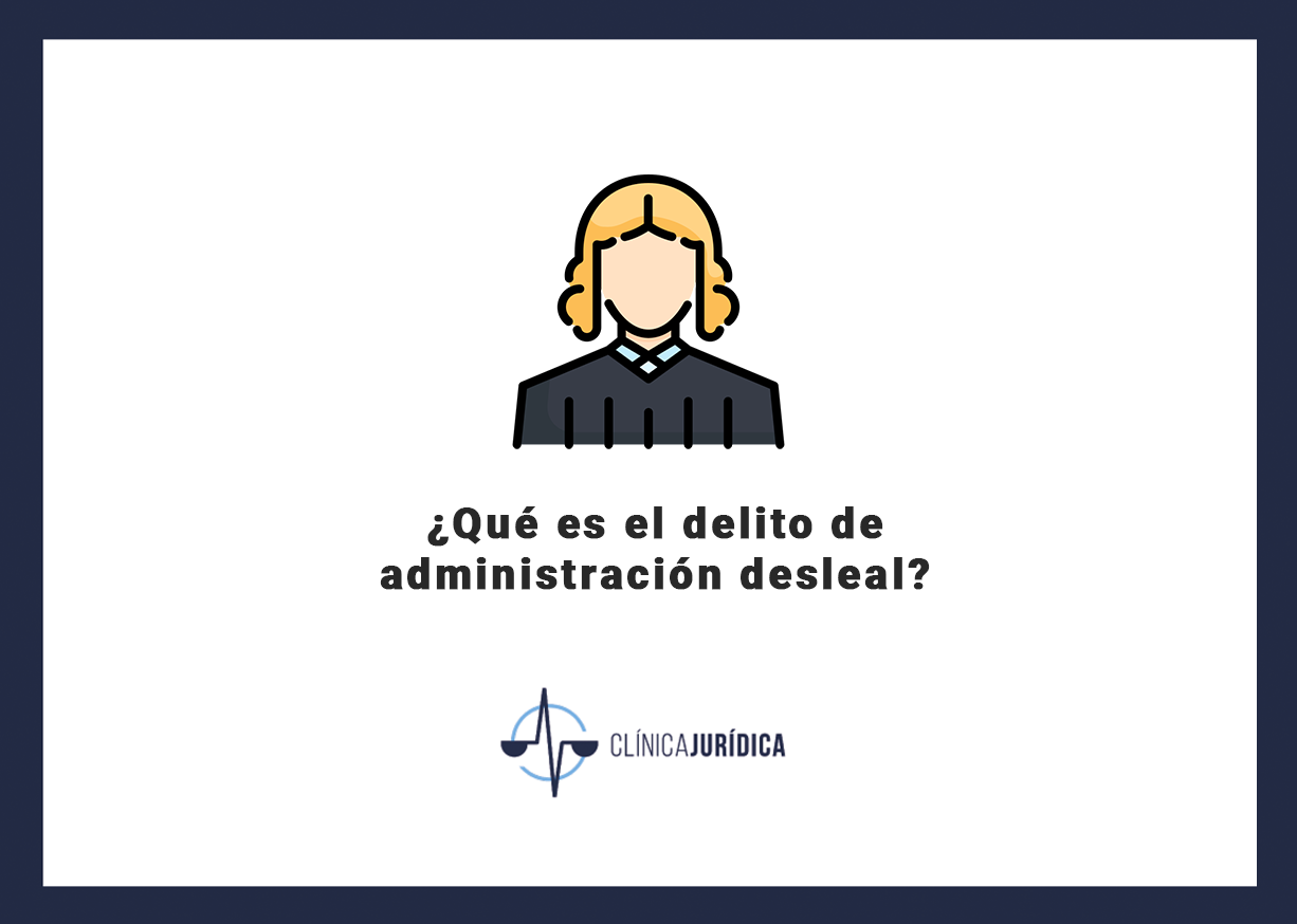 ¿Qué es el delito de administración desleal?