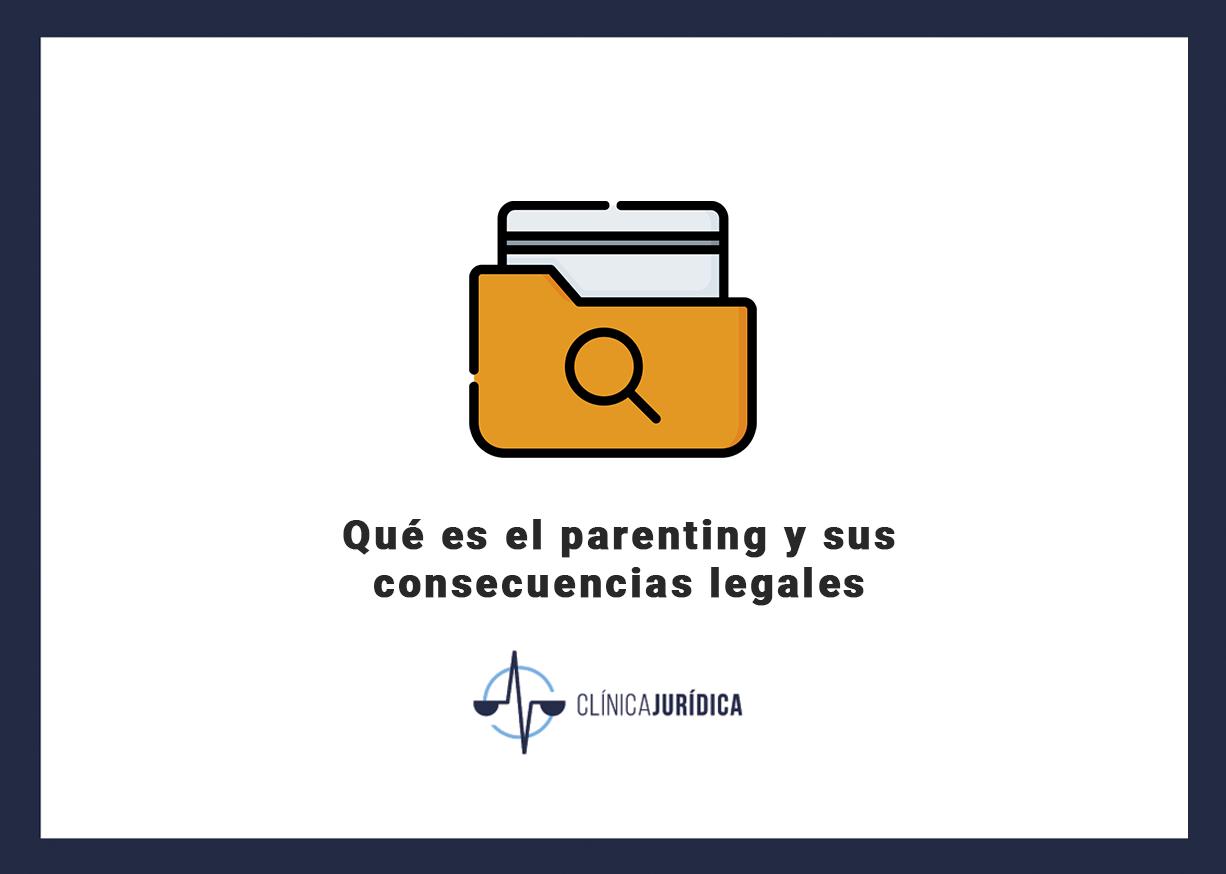 Qué es el parenting y sus consecuencias legales