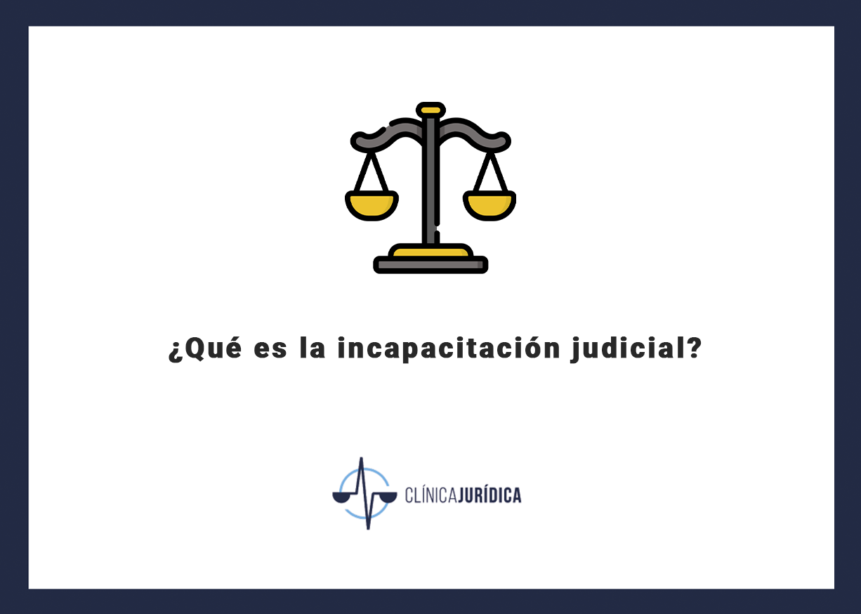 ¿Qué es la incapacitación judicial?
