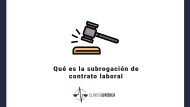 Qué es la subrogación de contrato laboral