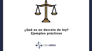 ¿Qué es un decreto de ley? Ejemplos prácticos