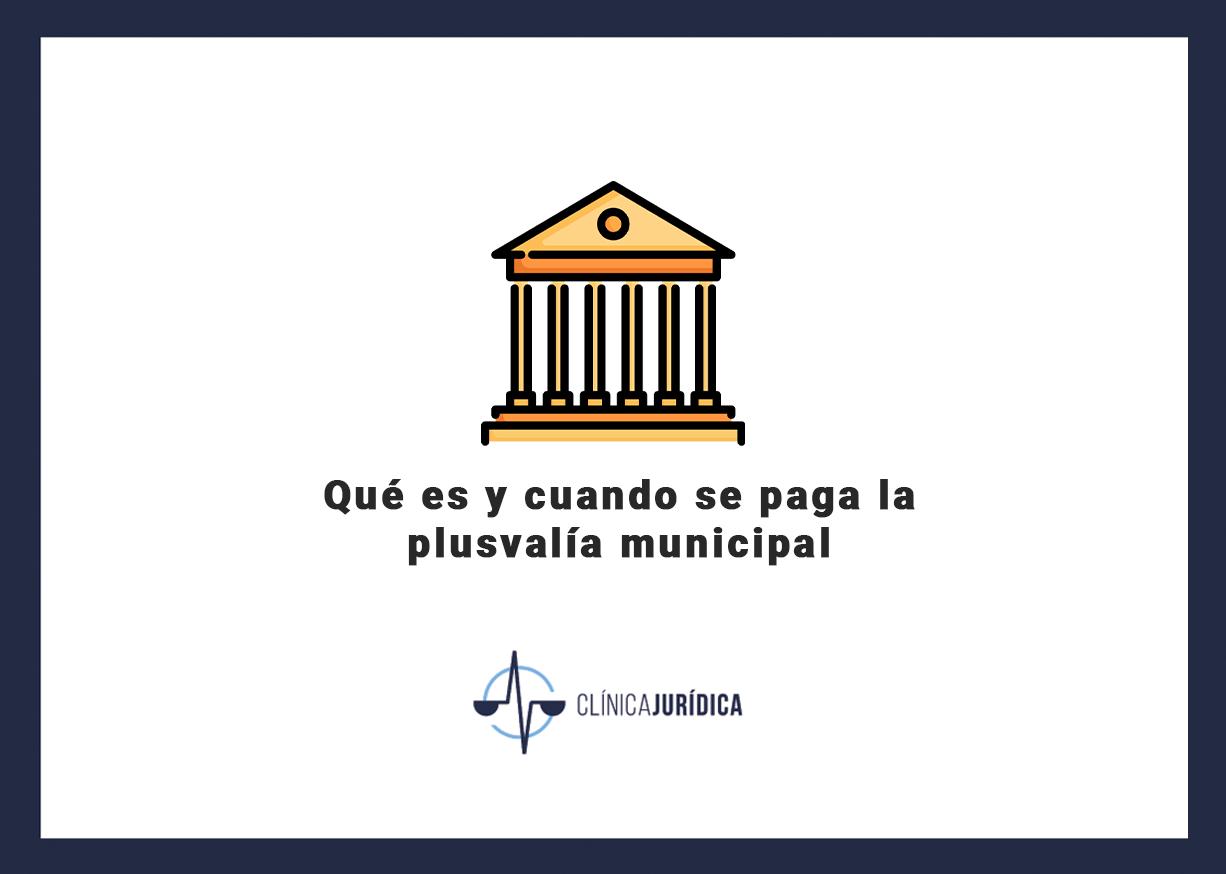 Qué es y cuando se paga la plusvalía municipal