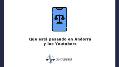 Que está pasando en Andorra y los Youtubers
