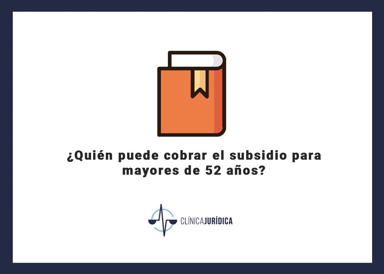 ¿Quién puede cobrar el subsidio para mayores de 52 años?