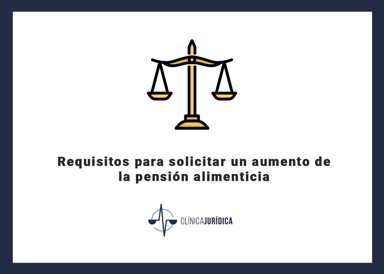 Requisitos para solicitar un aumento de la pensión alimenticia