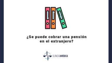 ¿Se puede cobrar una pensión en el extranjero?