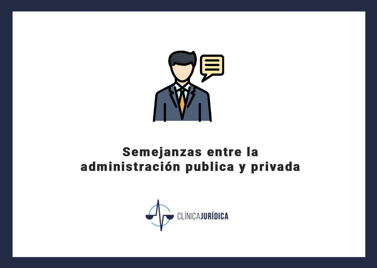 Semejanzas administracion publica privada